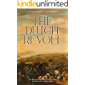 The Dutch Revolt: The History of the Dutch Republic's War of Independence against Spain