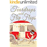 Teardrops and Flip Flops: A Laugh Out Loud Romantic Comedy about a Traveling Widow, Her Rescue Dog, and the Men Who Want to C