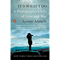 It's What I Do: A Photographer's Life of Love and War book cover