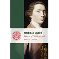 American Cicero: The Life of Charles Carroll