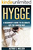 Hygge: A Beginner's Guide To Celebrate Life The Danish Way (Denmark, Simple Things, Mindfulness, Connection, Introduction)