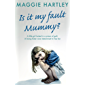 Is It My Fault, Mummy?: A little girl locked in a prison of guilt. A loving foster carer determined to free her (English Edition)