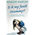 Is It My Fault, Mummy?: A little girl locked in a prison of guilt. A loving foster carer determined to free her (A Maggie Hartley Foster Carer Story)