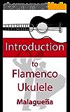 Introduction to Flamenco Ukulele: Learn to play a Flamenco Malaguena (English Edition)