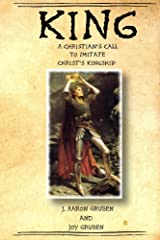 King: A Christian's Call to Imitate Christ's Kingship Kindle Edition
