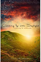 Catching Up with Daylight: A Journey to Wholeness Kindle Edition