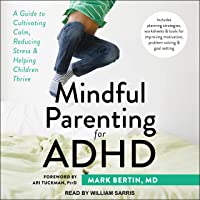 Mindful Parenting for ADHD: A Guide to Cultivating Calm, Reducing Stress, and Helping Children Thrive