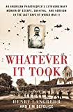 Whatever It Took: An American Paratrooper's Extraordinary Memoir of Escape, Survival, and Heroism in the Last Days of…