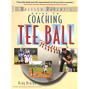The Baffled Parent's Guide to Coaching Tee Ball (Baffled Parent's Guides)