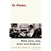 To Obama: With Love, Joy, Hate and Despair