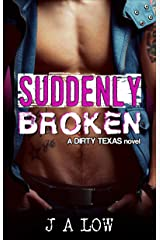 Suddenly Broken: A Dirty Rock Star Romance (Dirty Texas Book 5) Kindle Edition