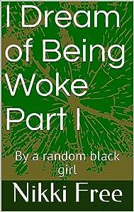 I Dream of Being Woke Part I