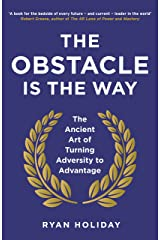 The Obstacle is the Way: The Ancient Art of Turning Adversity to Advantage Kindle Edition