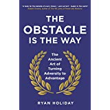 The Obstacle is the Way: The Ancient Art of Turning Adversity to Advantage (The Way, the Enemy and the Key) (English Edition)