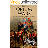 The Opium Wars: A History From Beginning to End (History of China) (English Edition)