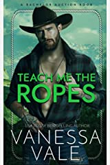 Teach Me The Ropes (Bachelor Auction Book 1) Kindle Edition