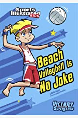 Beach Volleyball Is No Joke (Sports Illustrated Kids Victory School Superstars) Kindle Edition