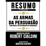 Resumo Estendido De As Armas Da Persuasão (Influence: The Psychology Of Persuasion) – Baseado No Livro De Robert B. Cialdini