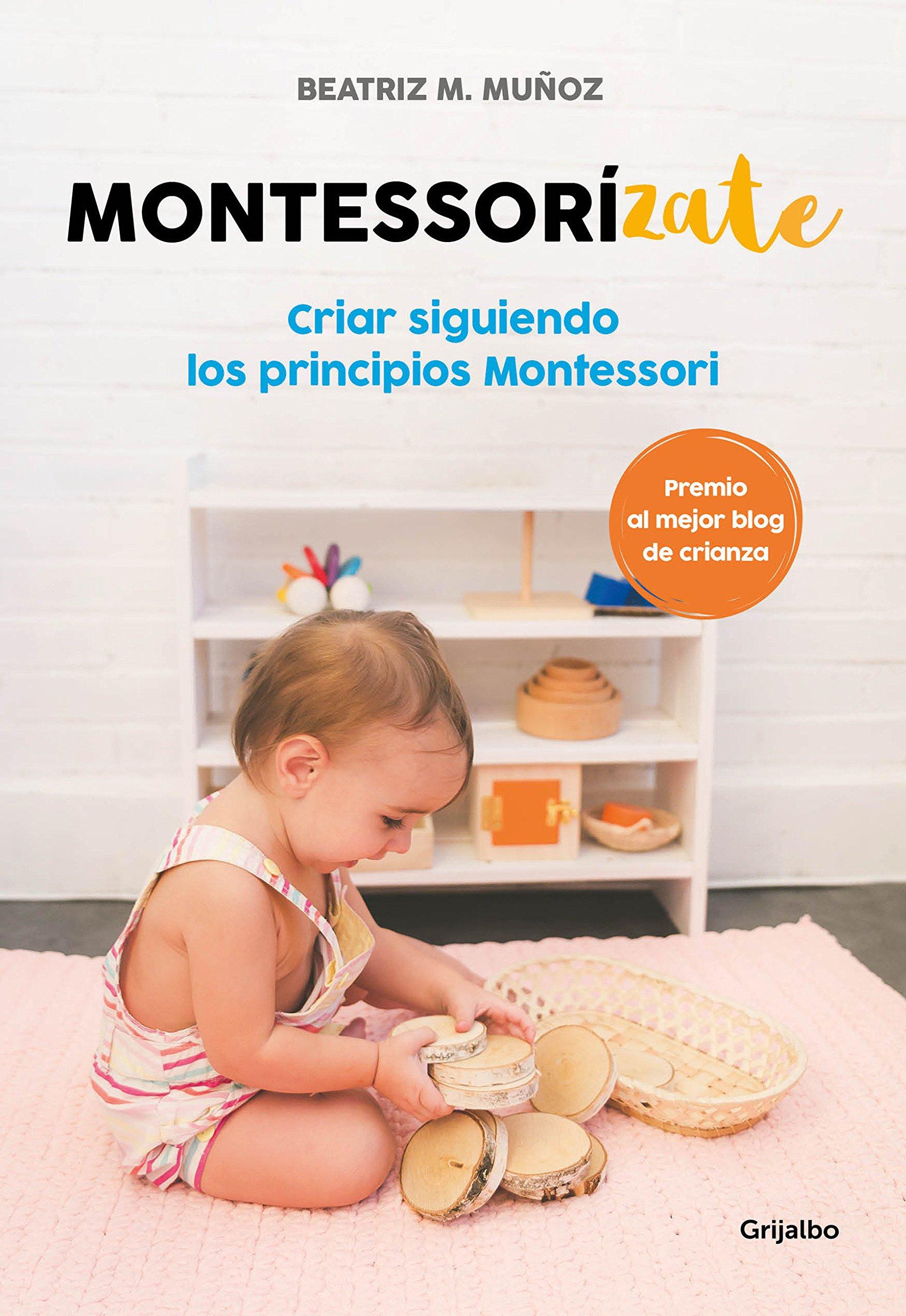 Montessorízate: Criar siguiendo los principios Montessori (Embarazo, bebé y niño) Tapa blanda – 26 abr 2018 Beatriz M. Muñoz GRIJALBO ILUSTRADOS 8416895627 Child rearing.