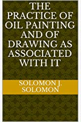 The Practice of Oil Painting and of Drawing as Associated With It Kindle Edition