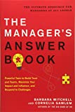 The Manager's Answer Book: Powerful Tools to Maximize Your Impact and Influence, Build Trust and Teams, and Respond to Challenges