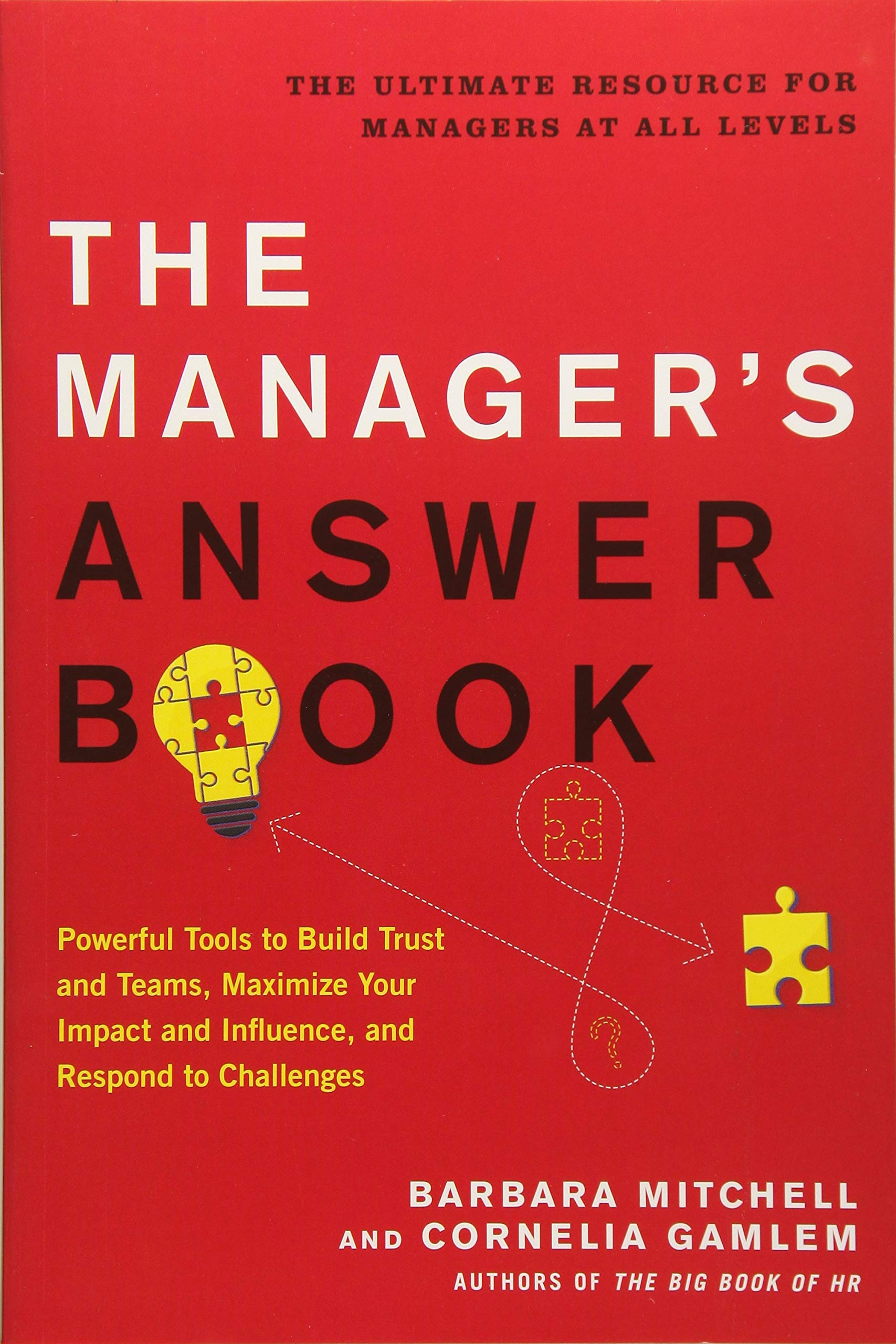 The Manager's Answer Book: Powerful Tools to Build Trust and Teams, Maximize Your Impact and Influence, and Respond to Challenges Paperback – June 18, 2018 Barbara Mitchell Cornelia Gamlem Career Press 1632651416