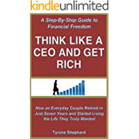 Think Like a CEO and Get Rich: How an Everyday Couple Retired in Just Seven Years and Started Living the Life They Truly Wanted (English Edition)