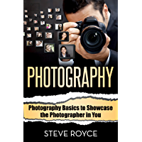 Photography: Photography Basics to Showcase the Photographer in You (Photography for Beginners - Digital Photography… book cover