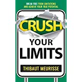 Crush Your Limits: Break Free From Limitations and Achieve Your True Potential (Success Principles Book 2)
