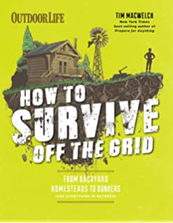 How To Survive Off The Grid: From Backyard Homesteads To Bunkers (and  Everything In
