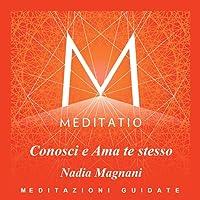 Meditatio: Conosci e ama te stesso (Meditazioni guidate)