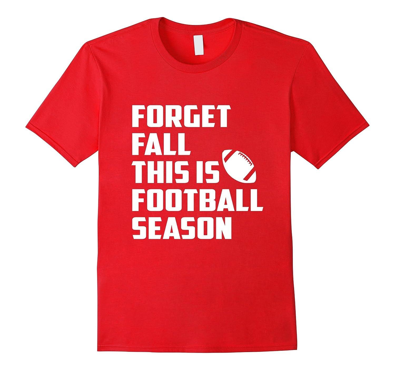 Forget Fall This is Football Season T Shirt-Art