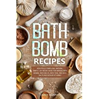 Bath Bomb Recipes: Beautifully Smelling, Natural, Simple, DIY Recipe Book for Making...