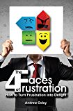 The 4 Faces of Frustration: How to Turn Frustration into Delight