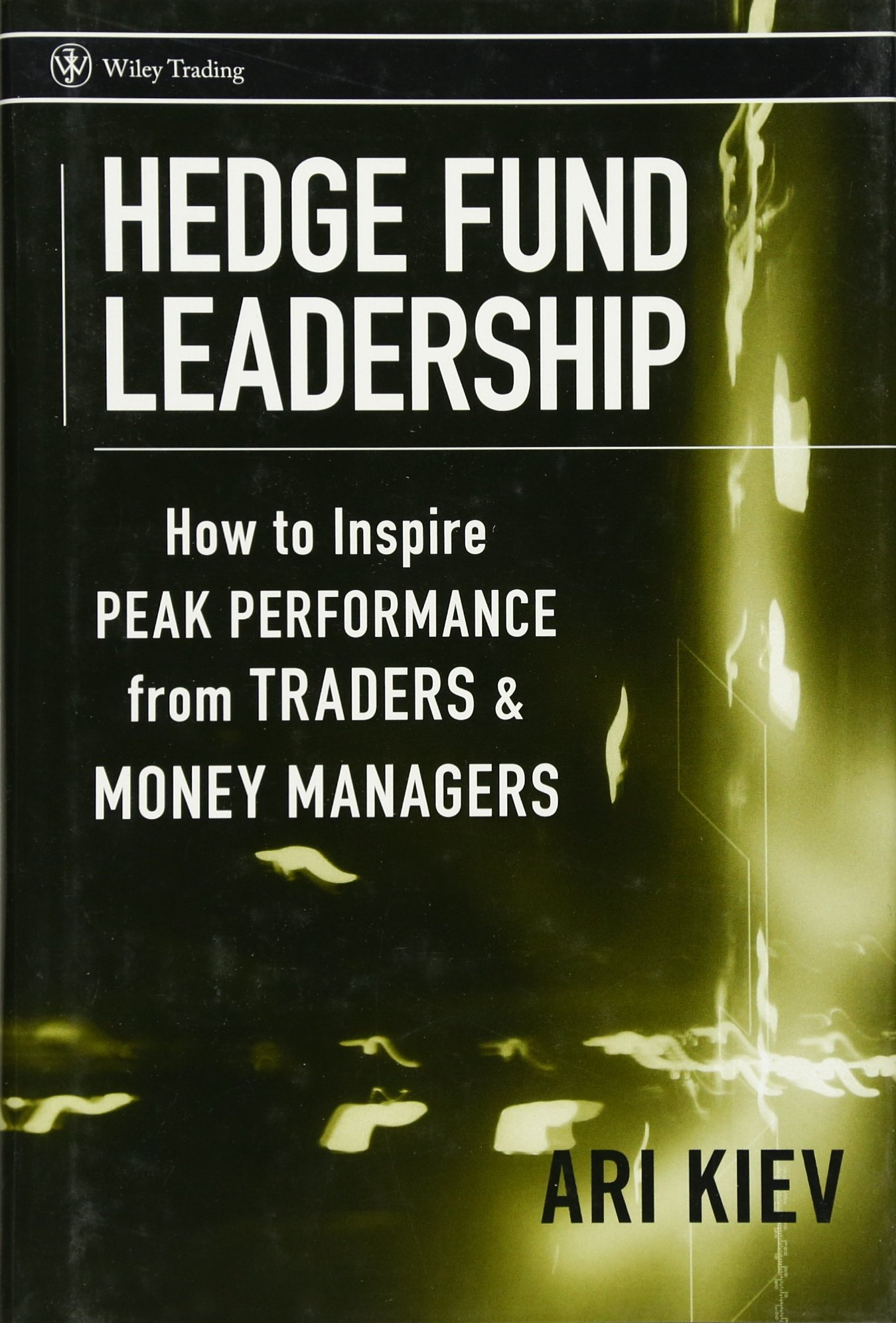 Hedge Fund Leadership: How To Inspire Peak Performance from Traders and Money Managers