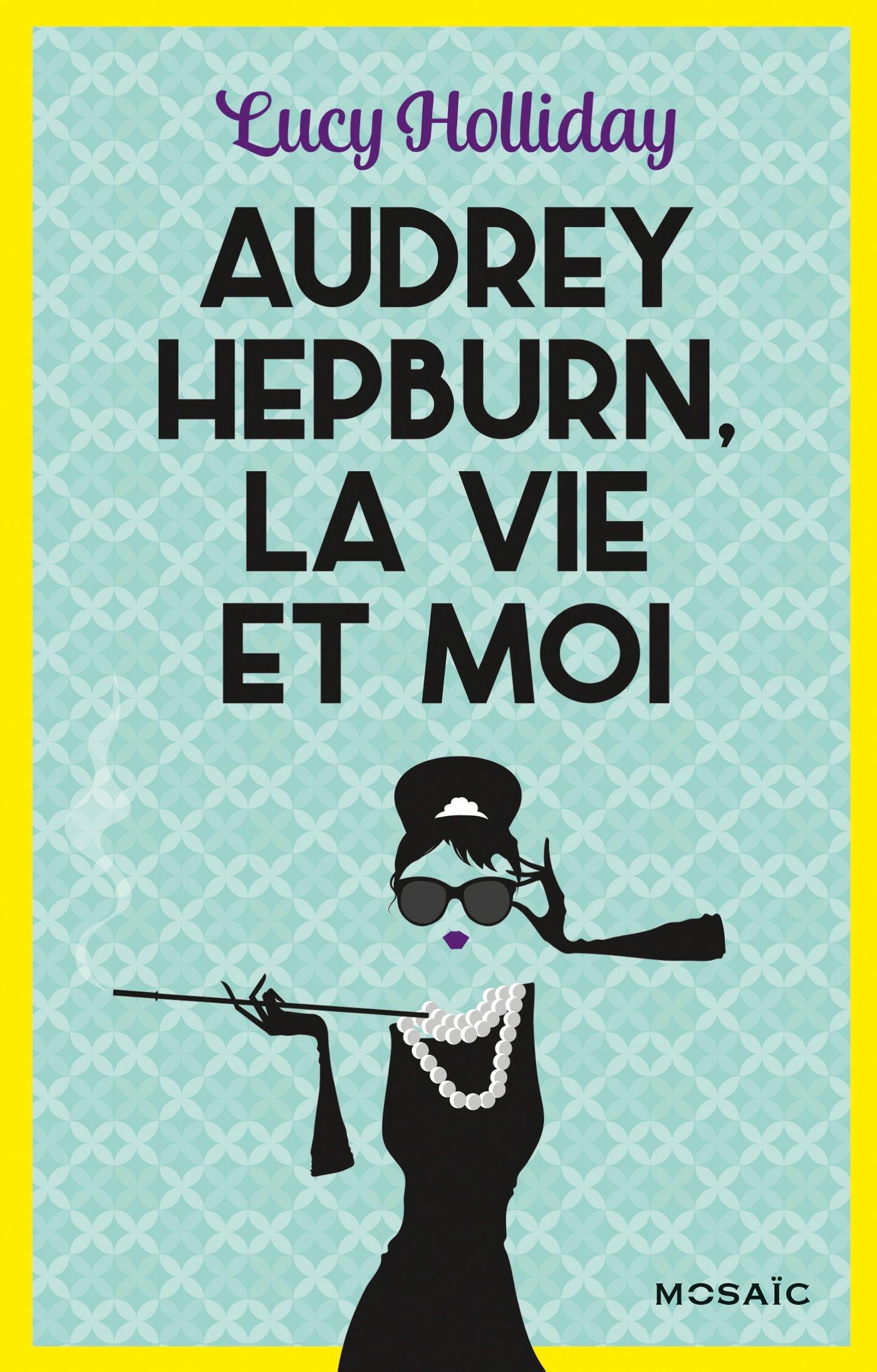 Audrey Hepburn, la vie et moi de Lucy Holliday