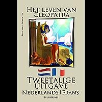 Frans leren - Tweetalige uitgave (Nederlands - Frans) Het leven van Cleopatra