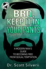 Bro, Keep It In Your Pants: A Modern Man's Guide to Becoming Free from Sexual Temptation (The Bro Code Book 2) Kindle Edition