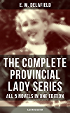 THE COMPLETE PROVINCIAL LADY SERIES - All 5 Novels in One Edition (Illustrated Edition): The Diary of a Provincial Lady, The Provincial Lady Goes Further, ... Provincial Lady in Wartime (English Edition)