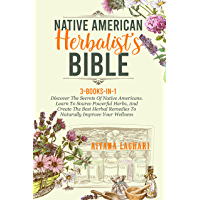 Native American Herbalist's Bible: 3-Books-In-1: Discover The Secrets of Native Americans. Learn to Source Powerful…