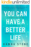 You Can Have a Better Life: 21 Secrets to Getting the Life You Desire—Full of Significance, Joy and Purpose