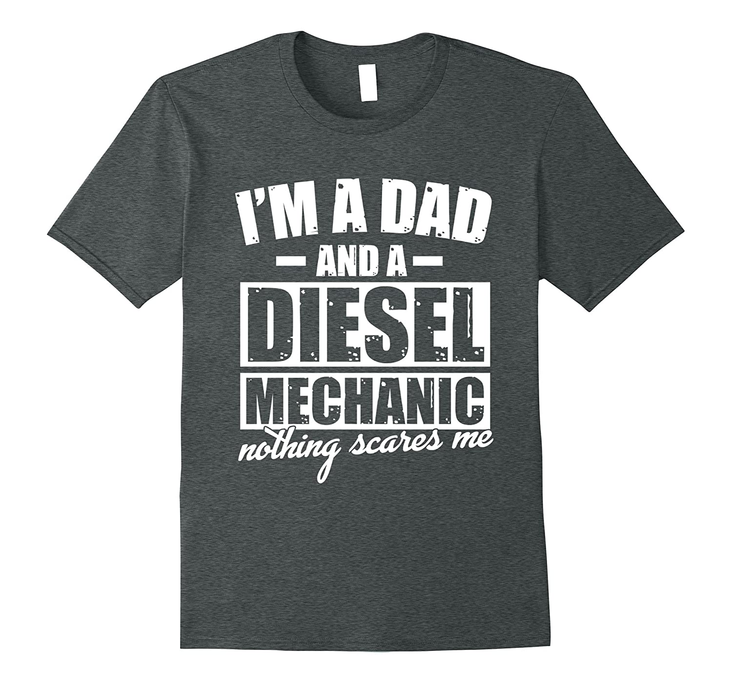 Mens Dad And A Diesel Mechanic - Nothing Scares Me T-shirt-FL