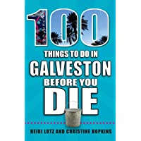 100 Things to Do in Galveston Before You Die (100 Things to Do Before You Die)
