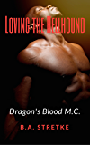 Loving The Hellhound: Dragon's Blood M.C. Book 3