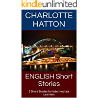 ENGLISH Short Stories: 5 Short Stories for Intermediate Learners (English Edition)