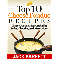 Top 10 Cheese Fondue Recipes: Cheese Fondue Ideas, Including Swiss, Cheddar, and Many More! (English Edition)