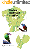 Birding Northwest Ecuador (Birding Areas of Ecuador Book 1)