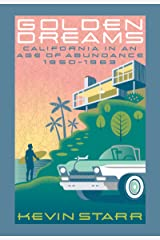 Golden Dreams: California in an Age of Abundance, 1950-1963 (Americans and the California Dream) Kindle Edition