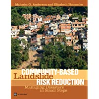 Community-Based Landslide Risk Reduction: Managing Disasters in Small Steps (World...
