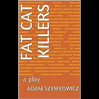 Fat Cat Killers: a play